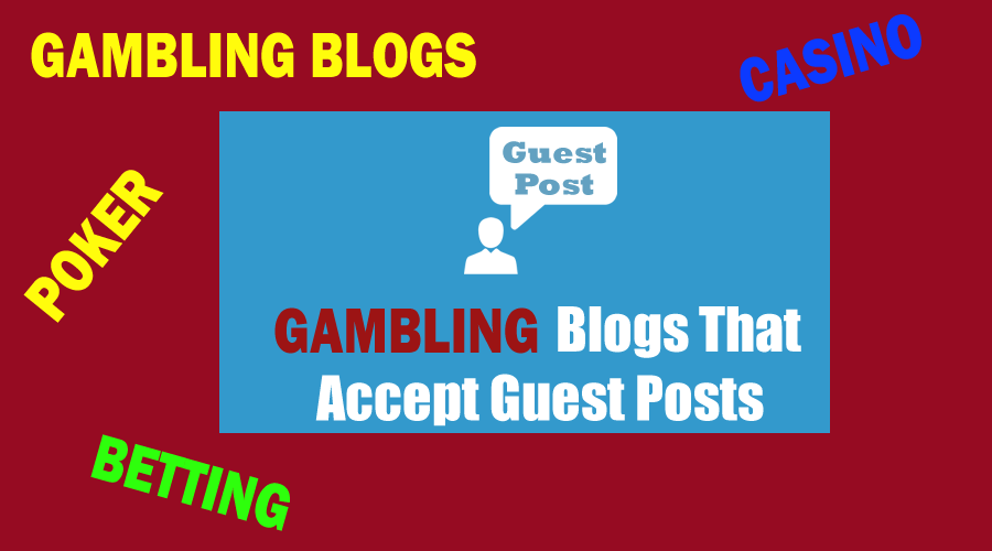 List of Gambling blogs that Accept Guest Posts (Updated 2019